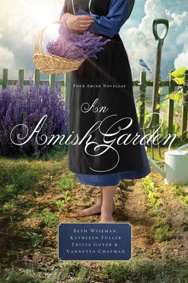 """An Amish Garden""  Beth Wiseman, Tricia Goyer, Kathleen Fuller & Vannetta Chapman"