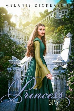 The Princess Spy by Melanie Dickerson