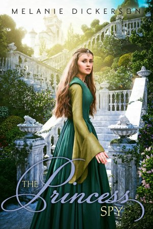 The Princess Spy by Melanie Dickerson